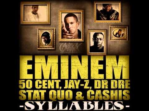 Syllables  Eminem, 50 Cent, JayZ, Dr Dre, Stat Quo, Cashis
