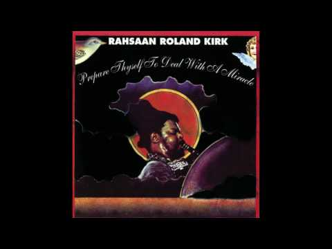 Rahsaan Roland Kirk - Prepare Thyself To Deal With A Miracle (1973) FULL ALBUM