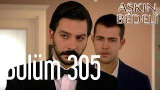 Aşkın Bedeli 305. Bölüm