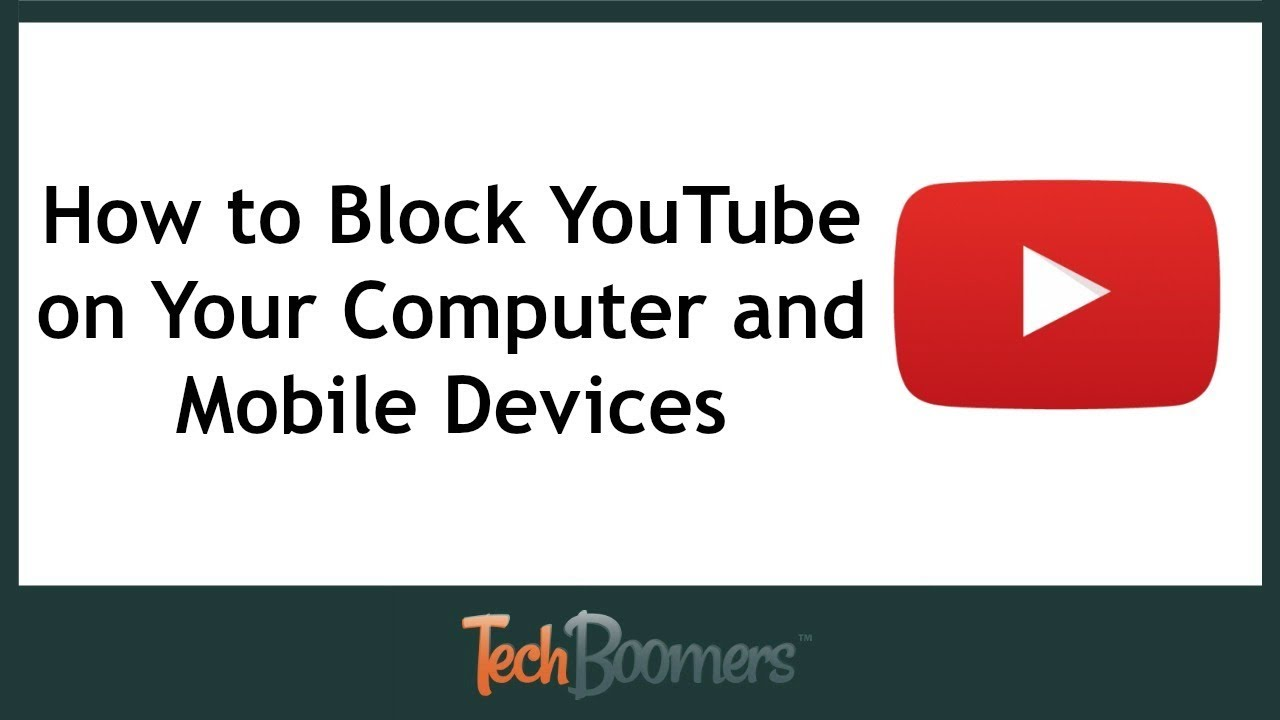 How to Block YouTube on Your Computer and Mobile Devices