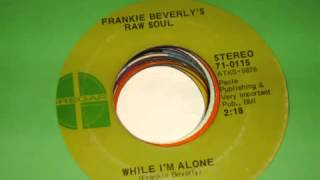 While I,m Alone- Frankie Beverly-Kenny Young.