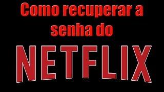 Como recuperar a senha do Netflix