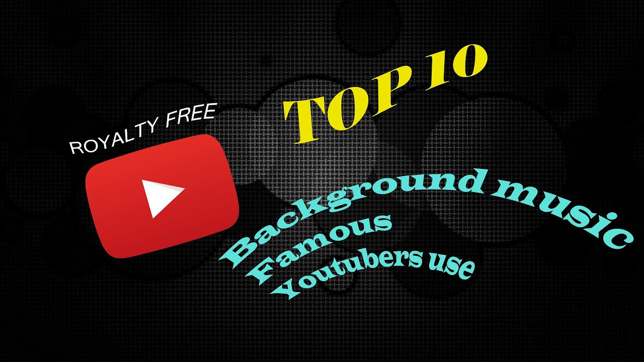 Background Musics Youtubers Use