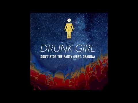 Drunk Girl - Don't Stop The Party (Feat. deanna)