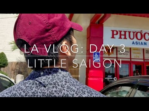 LA VLOG - DAY 3: LITTLE SAIGON