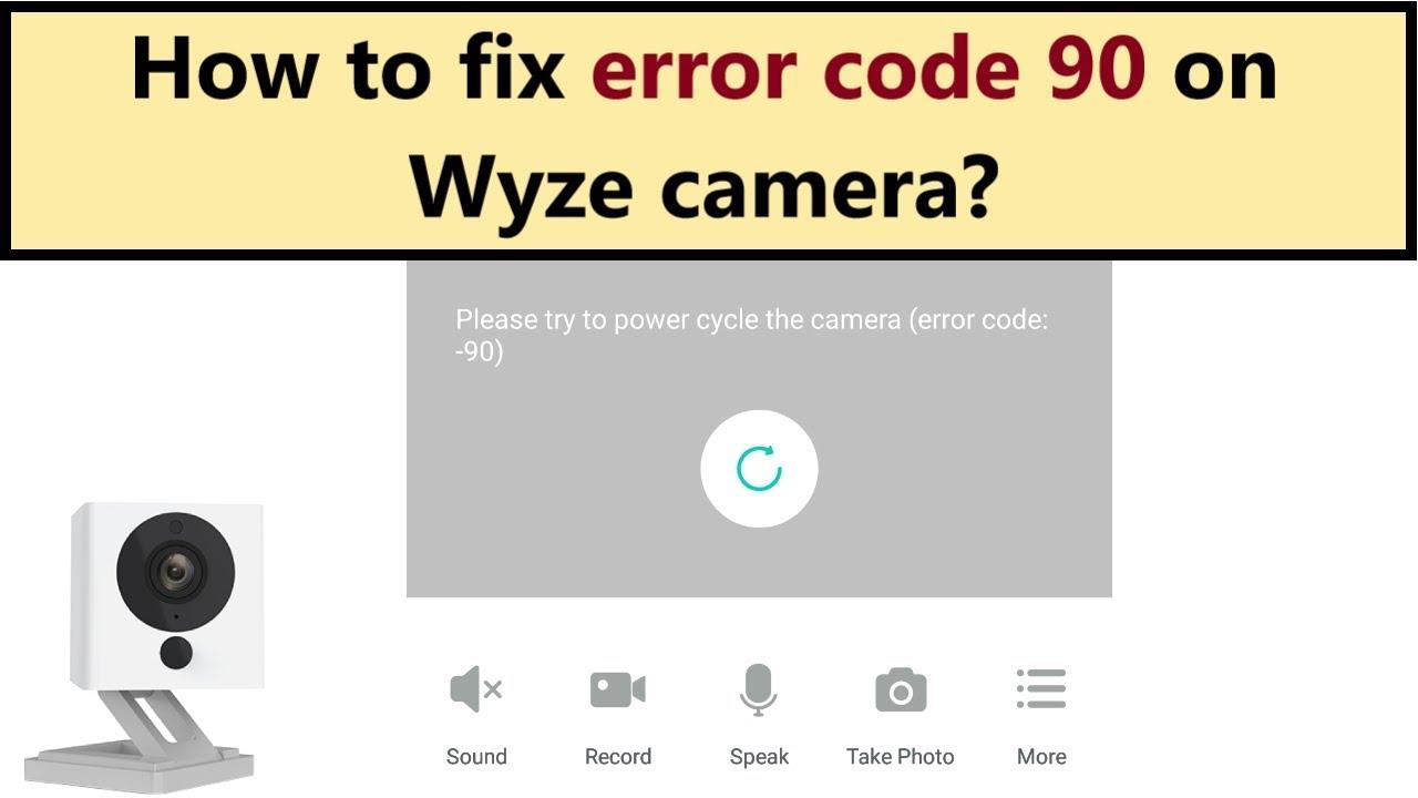 Wyze cam error code 90 - how to fix it?