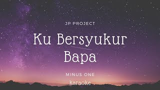 Ku Bersyukur Bapa Symphony Worship - Karaoke Lyric.mp3