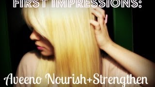 First Impressions: (Aveeno Nourish+Strengthen)