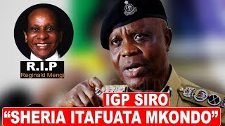 """MSIBA wa MENGI, IGP SIRRO """"Kama kuna Mkono wa MTU sheria itafuata Mkondo"""""""