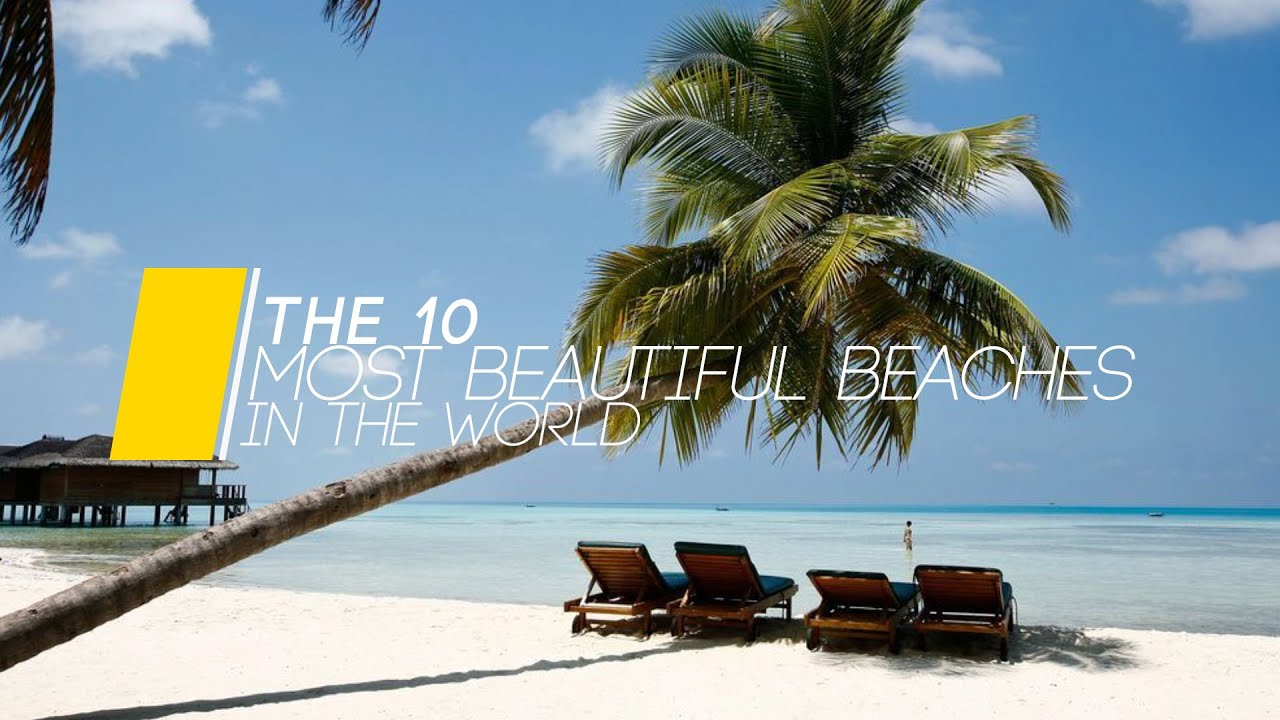 The 10 Most Beautiful Beaches In The World Youtube
