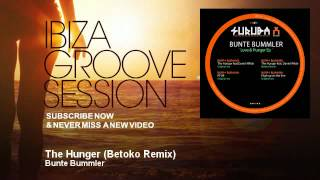 Bunte Bummler - The Hunger - Betoko Remix - IbizaGrooveSession