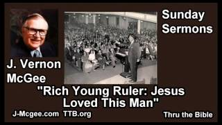 Rich Young Ruler: Jesus Loved This Man - J. Vernon McGee - FULL Sunday Sermons