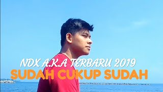 NDX A.K.A TERBARU 2019 - SUDAH CUKUP SUDAH (Video Lyrics Cover)