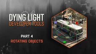 Dying Light Developer Tools Tutorial - Part 4 Rotating Objects