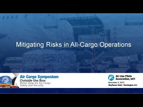 Air Cargo Symposium 2015 - Part 2 - Mitigating Risks For All-Cargo Operations