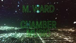M. Ward - Chamber Music (Full Album Stream)