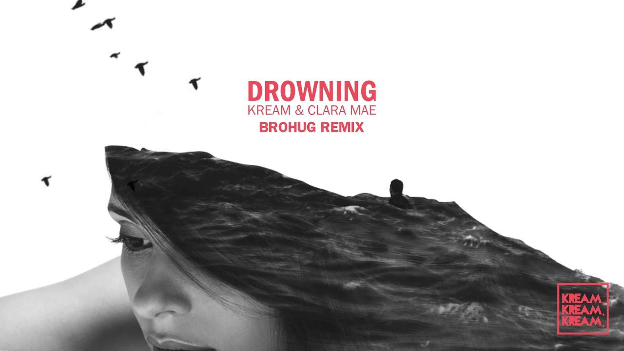 kream & clara mae - drowning (brohug remix) - youtube