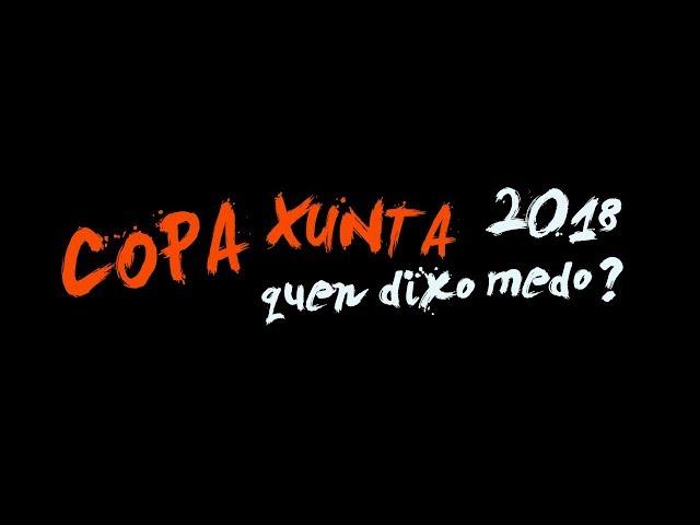 VÍDEO PROMO // COPA XUNTA 2018 // QUEN DIXO MEDO?