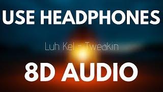 Luh Kel - Tweakin with IV Jay (8D AUDIO)