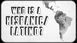 Who exactly is Hispanic/Latino?
