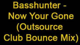 Basshunter - Now Your gone (Outsource Club Bounce Mix)