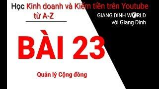 Học Kiếm tiền trên Youtube A-Z - Bài 23 - Quản lý Cộng đồng
