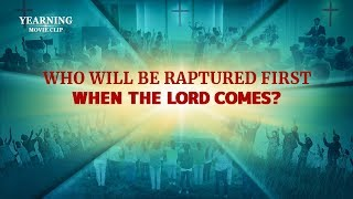 "Gospel Movie Clip ""Yearning"" (3) - Who Will Be Raptured First When the Lord Comes?"