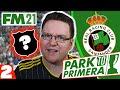 Insane Senior Affiliate   FM21 Park to Primera #2   Football Manager 2021 Let's Play
