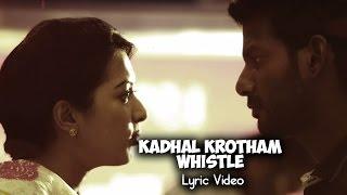 Kadhal Krotham Whistle | Kathakali | Vishal Hiphop Tamizha