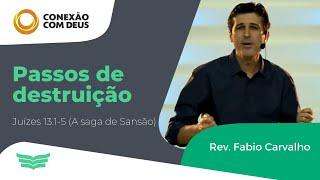 PASSOS DE DESTRUIÇÃO | Rev. Fábio Carvalho | Conexão com Deus