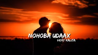 Gambar cover Nohoba Udaax- Vicky Kalita ft. Firesense || Danish || Lyric Video || 2020 ||