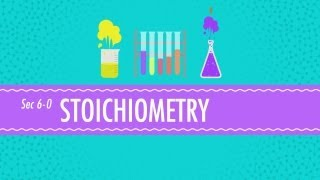 Stoichiometry - Chemistry for Massive Creatures: Crash Course Chemistry #6