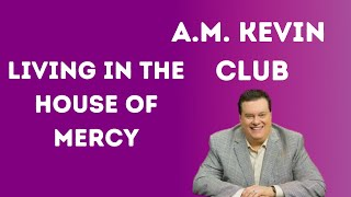 Living In The House of Mercy - A.M. Kevin Club