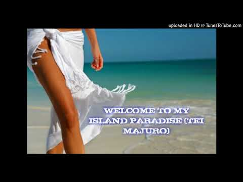 2017-WELCOME TO MY ISLAND PARADISE...( TEI MAJURO,)_TEIDY BOY &dJ WILLIAMS.