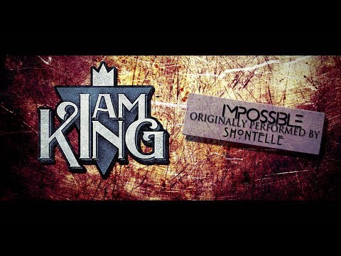 I Am King - Impossible (Shontelle Cover) 1 HOUR