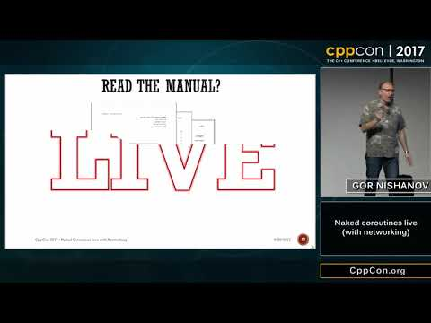 "CppCon 2017: Gor Nishanov ""Naked coroutines live (with networking)"""