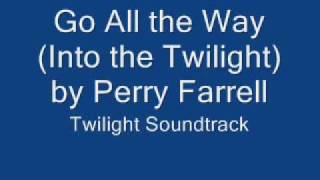 go all the way into the twilight by perry farrell twilight soundtrack