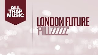 London Future - Pillzzzzz