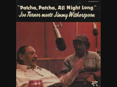 Joe Turner meets Jimmy Witherspoon  - Patcha Patcha, All Night Long ( Full Album )