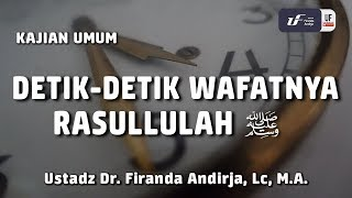 Kajian : Detik-Detik Wafatnya Rasulullah - Ustadz DR. Firanda Andirja, MA