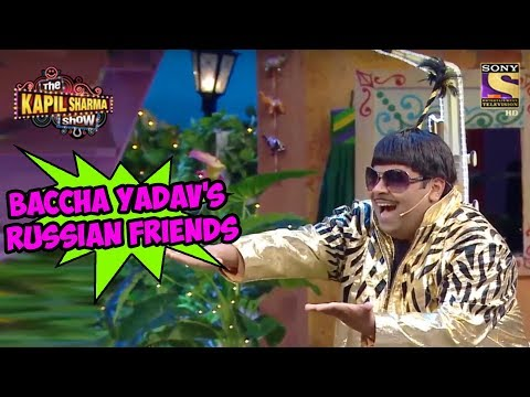 Baccha Yadav's Russian Friends - The Kapil Sharma Show