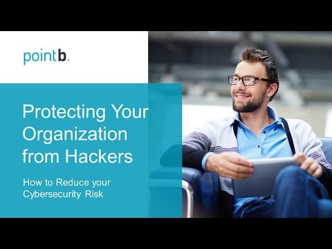 Protecting Your Organization from Hackers: How to Reduce your Cybersecurity Risk | webinar replay