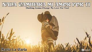 Nada Cambiara Mi Amor Por Ti - Maria La Caria /Nothing's Gonna Change My Love For You/Glenn Medeiros