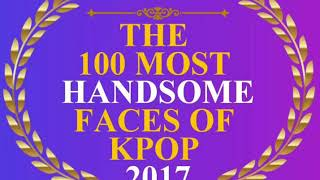 the 100 most handsome faces of kpop 2017 official