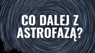 Co dalej z Astrofazą?