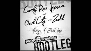 Carly Rae Jepsen vs. Owl City Ft. Zedd - Always A Good Time (Jump Smokers Extended Bootleg)