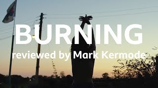 Burning reviewed by Mark Kermode