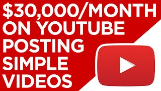 Post Simple Videos & Make $30,000/Month On YouTube - FULL TUTORIAL (Make Money Online)
