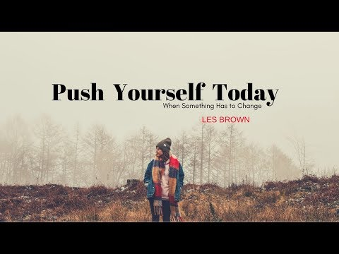 Les Brown – PUSH YOURSELF TODAY (Les Brown Motivational video)