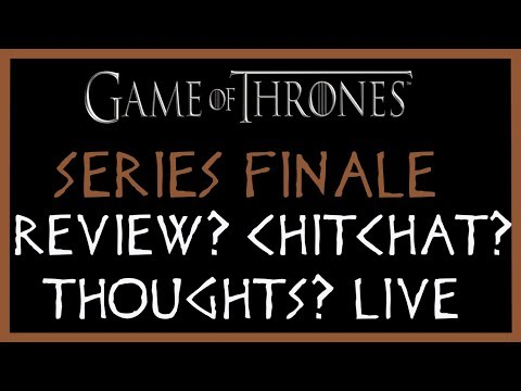 Game of Thrones Series Finale Review? Thoughts? Chitchat? NOT LIVE :'(